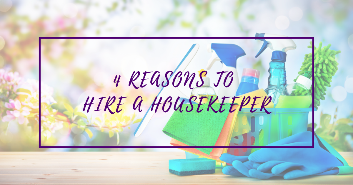Four reasons to hire a housekeeper
