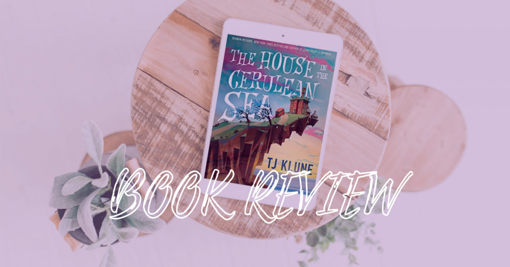Book Review The House in the Cerulean Sea by T.J. Klune